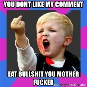 Kid middle finger - You dont like my comment Eat Bullshit you mother fucker