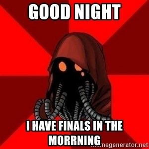 Advice Techpriest - Good Night I have finals in the morrning