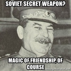 stalintrollface - soviet secret weapon? magic of friendship, of course