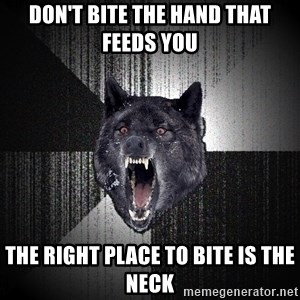 Insanity Wolf - don't bite the hand that feeds you the right place to bite is the neck
