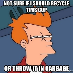 Futurama Fry - Not sure if i should recycle tims cup or throw it in garbage