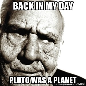 Back In My Day - back in my day pluto was a planet