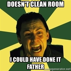 Defensive Loki - doesn't clean room I COULD HAVE DONE IT FATHER