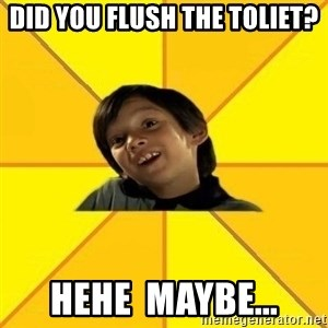 es bakans - did you flush the toliet? HEHE  MAYBE...