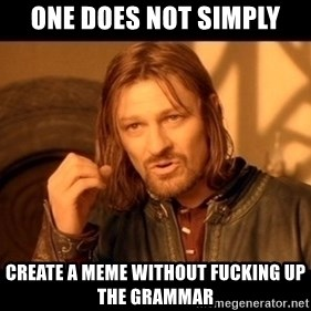 Lord Of The Rings Boromir One Does Not Simply Mordor - ONE DOES NOT SIMPLY CREATE A MEME WITHOUT FUCKING UP THE GRAMMAR