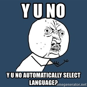 Y U No - Y u NO Y u NO AUTOMATICALLY SELECT LANGUAGE?