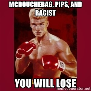 IVAN DRAGO - Mcdouchebag, pips, and racist you will lose