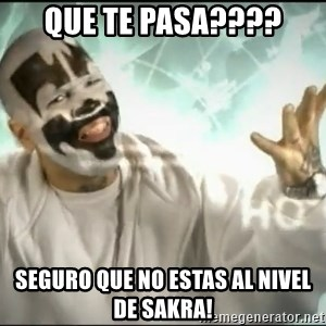 Insane Clown Posse - que te pasa???? seguro que no estas al nivel de sakra!