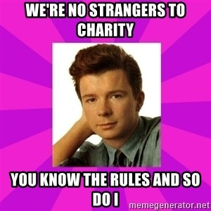 RIck Astley - We're no strangers to charity you know the rules and so do i