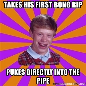 Unlucky Brian Strikes Again - Takes his first bong rip Pukes directly into the pipe