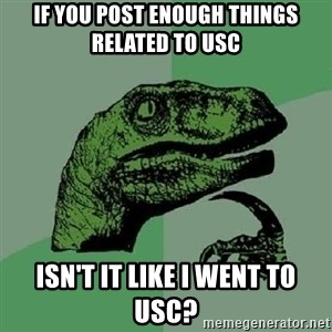 Philosoraptor - If you post enough things related to usc isn't it like i went to usc?