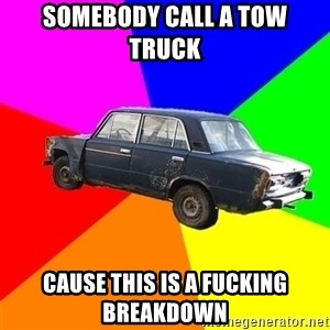 AdviceCar - somebody call a tow truck  cause this is a fucking breakdown