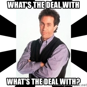 Bad Joke Jerry - what's the deal with what's the deal with?