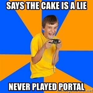 Annoying Gamer Kid - Says the cake is a lie never played portal