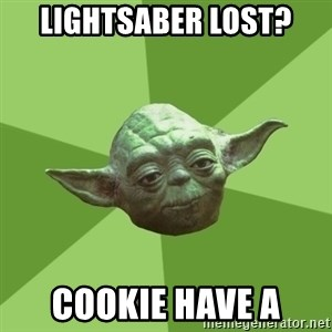 Advice Yoda Gives - Lightsaber lost? Cookie have a