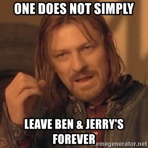 Aragorn - One does not simply leave ben & jerry's forever
