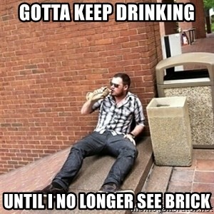 Drunk Denys - gotta keep Drinking until I no longer see brick