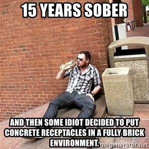 Drunk Denys - 15 years sober and then some idiot decided to put concrete receptacles in a fully brick environment.