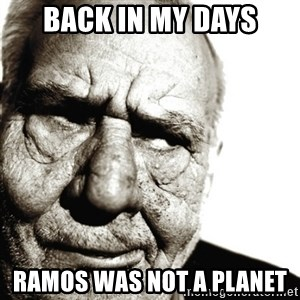 Back In My Day - Back in my days ramos was not a planet