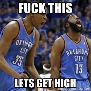 Kd & James Harden - fuck this lets get high