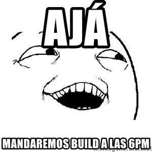 Yeah sure - Ajá mandaREmos build a las 6PM