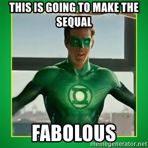 Green Lantern - This is going to make the Sequal  Fabolous