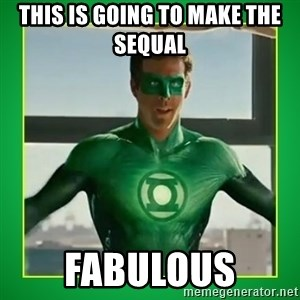 Green Lantern - This is going to make the sequal  Fabulous