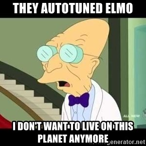 I dont want to live on this planet - They autotuned elmo I don't want to live on this planet Anymore