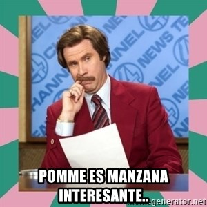 anchorman - pomme es manzana interesante..