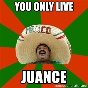 Successful Mexican - You only live juance