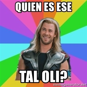 Overly Accepting Thor - quien es ese tal oli?