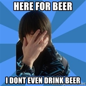 FACEPALM KITTY - here for beer i dont even drink beer