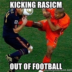 Netherlands - Kicking Rasicm  Out of football