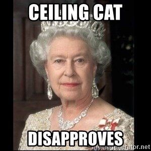 Queen of England - Ceiling Cat disapproves