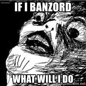 Omg Rage Guy - if i banzord what will i do