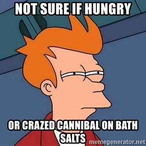 Futurama Fry - Not sure if Hungry Or crazed cannibal on bath salts