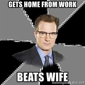tipical human - Gets home from work Beats wife