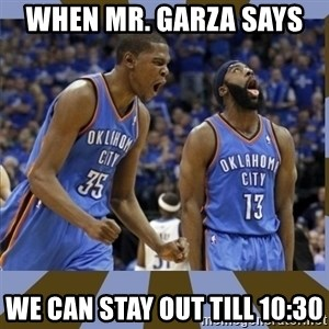 Durant & James Harden - When mr. garza says  we can stay out till 10:30