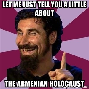Serj Tankian - let me just tell you a little about the armenian holocaust