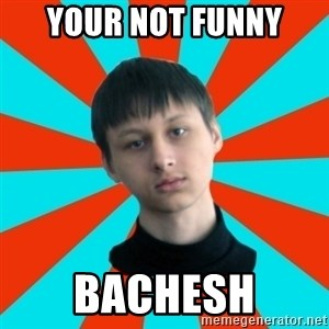 Typical-AntiDNO - YOUR NOT FUNNY BACHESH