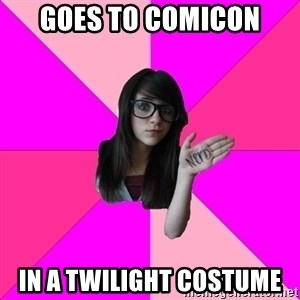 Idiot Nerd Girl - goes to comicon in a twilight costume