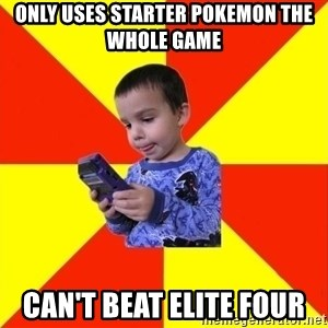 Pokemon Kid - only uses starter pokemon the whole game can't beat elite four