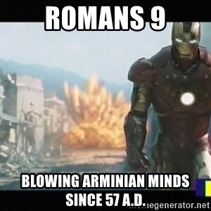 Iron man walks away - romans 9 blowing arminian minds since 57 a.d.