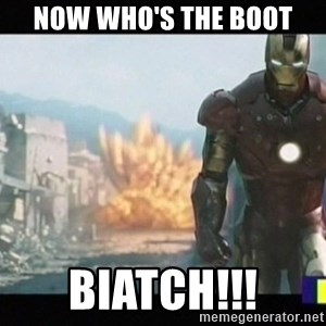Iron man walks away - now who's the boot biatch!!!
