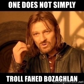 Lord Of The Rings Boromir One Does Not Simply Mordor - one does not simply troll fahed bozaghlan