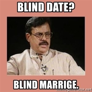 Indian father...  - Blind Date? Blind marrige.