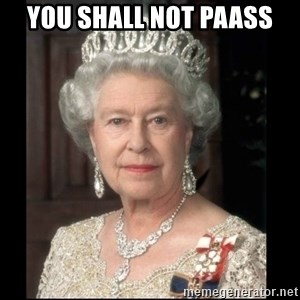Queen of England - YOU SHALL NOT PAASS