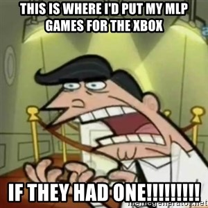 If i had one - This is where I'd put my mlp games for the xbox if they had one!!!!!!!!!