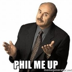 Dr. Phil - Phil me up