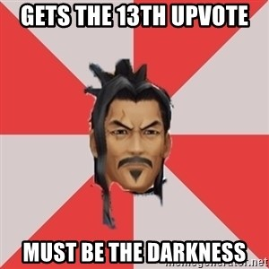 Eraqus Knows Best - gets the 13th upvote must be the darkness
